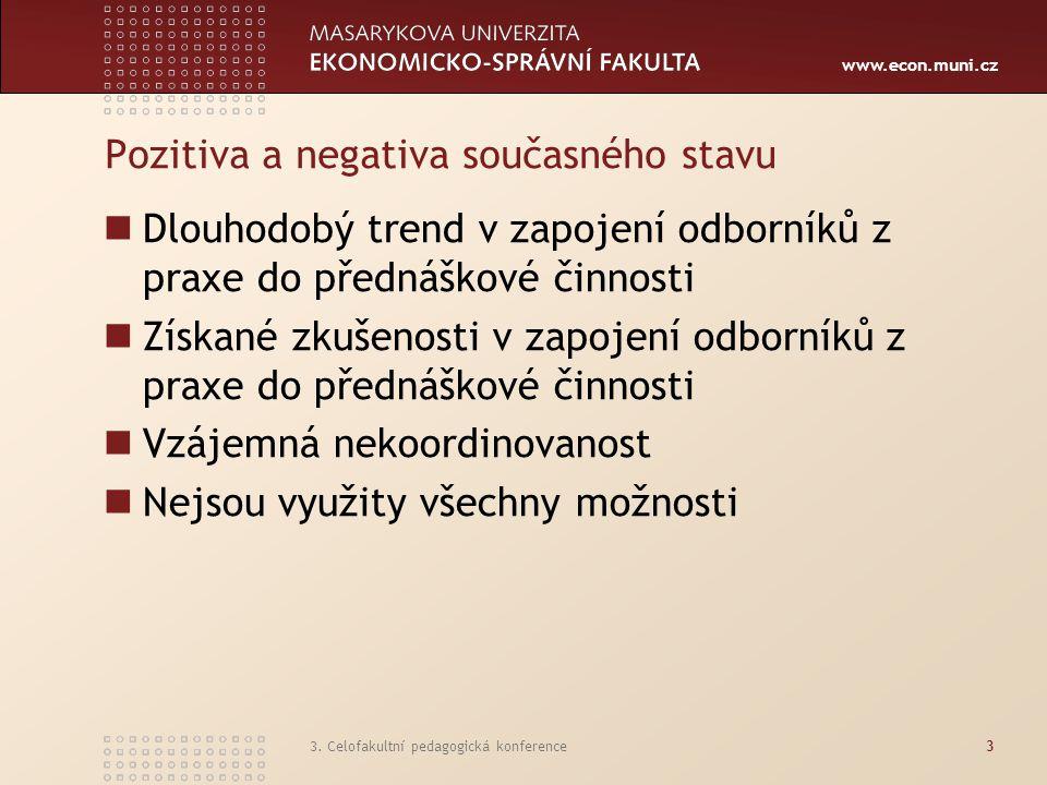 www.econ.muni.cz 3. Celofakultní pedagogická konference3 Pozitiva a negativa současného stavu Dlouhodobý trend v zapojení odborníků z praxe do přednáš