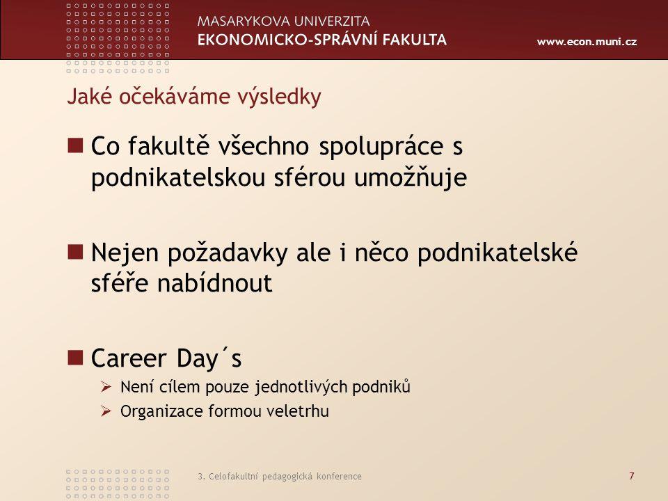 www.econ.muni.cz 3. Celofakultní pedagogická konference7 Jaké očekáváme výsledky Co fakultě všechno spolupráce s podnikatelskou sférou umožňuje Nejen