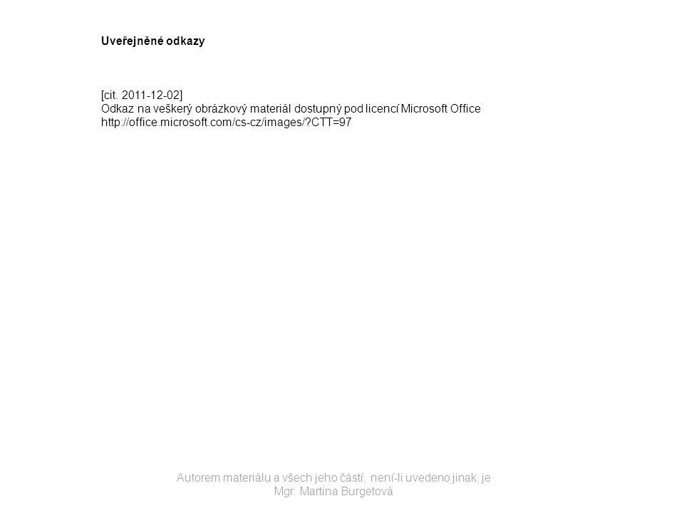 Autorem materiálu a všech jeho částí, není-li uvedeno jinak, je Mgr. Martina Burgetová Uveřejněné odkazy [cit. 2011-12-02] Odkaz na veškerý obrázkový