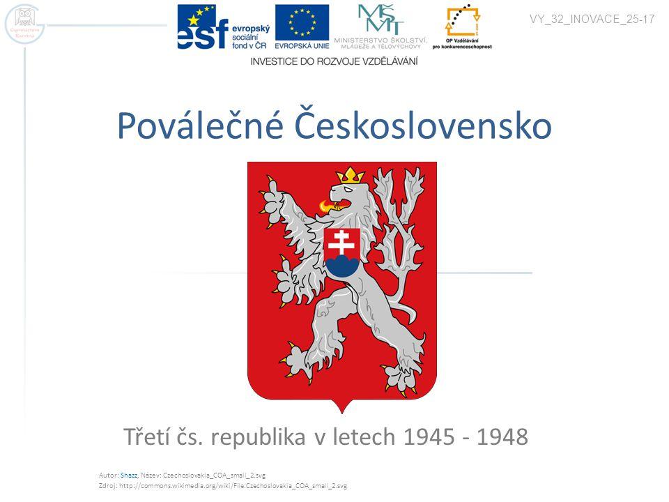 Poválečné Československo Třetí čs. republika v letech 1945 - 1948 VY_32_INOVACE_25-17 Autor: Shazz, Název: Czechoslovakia_COA_small_2.svg Zdroj: http: