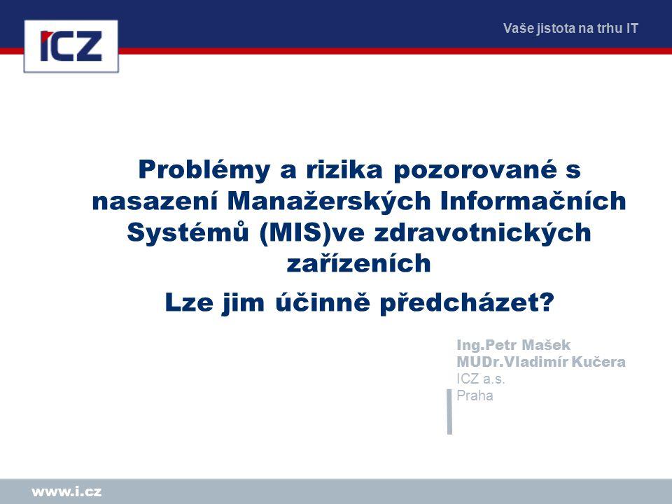 Vaše jistota na trhu IT www.i.cz Problémy a rizika pozorované s nasazení Manažerských Informačních Systémů (MIS)ve zdravotnických zařízeních Lze jim účinně předcházet.