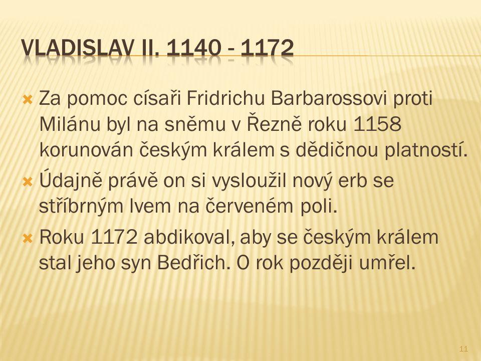  Za pomoc císaři Fridrichu Barbarossovi proti Milánu byl na sněmu v Řezně roku 1158 korunován českým králem s dědičnou platností.  Údajně právě on s