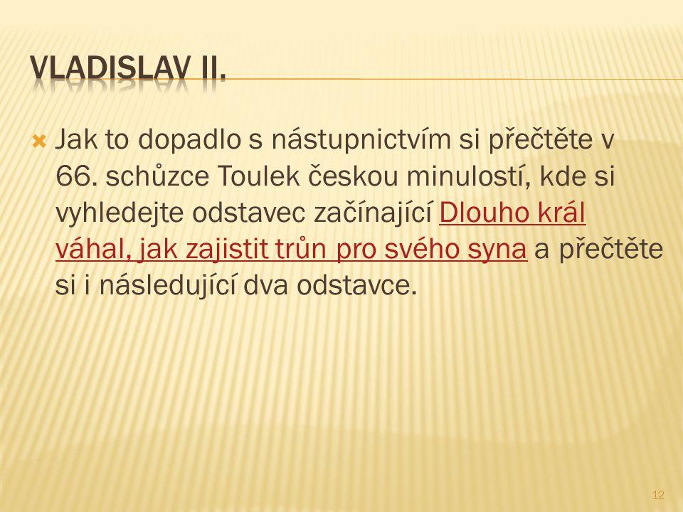  Jak to dopadlo s nástupnictvím si přečtěte v 66. schůzce Toulek českou minulostí, kde si vyhledejte odstavec začínající Dlouho král váhal, jak zajis