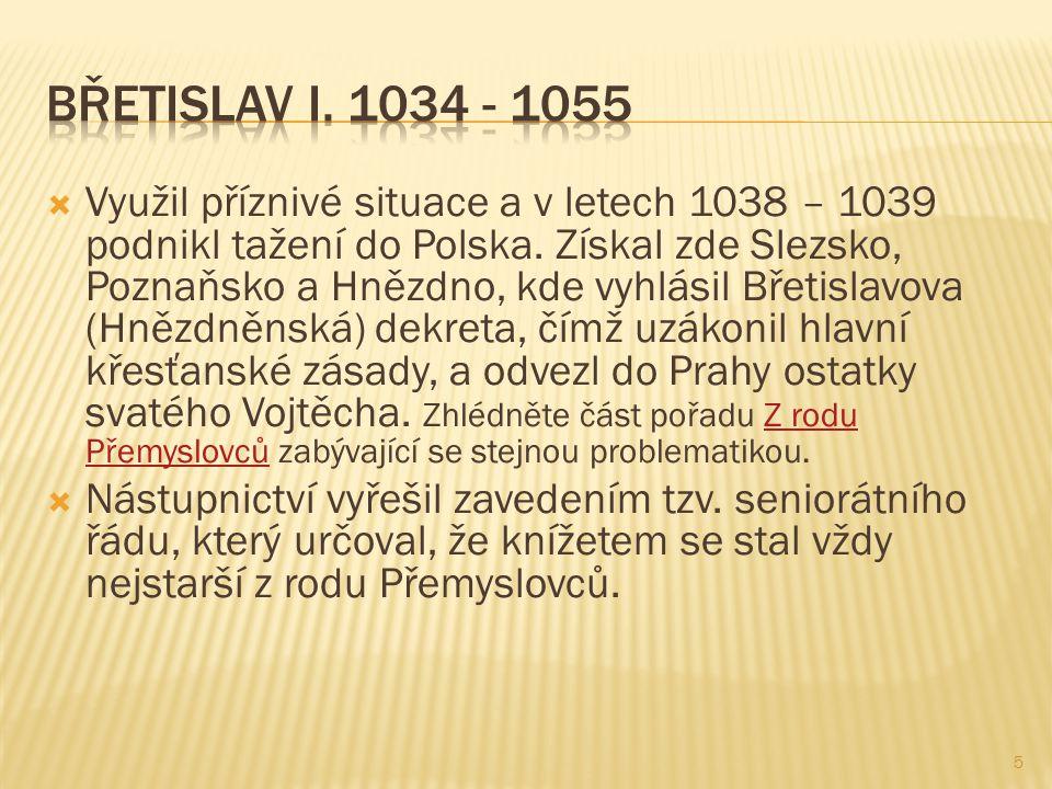  Využil příznivé situace a v letech 1038 – 1039 podnikl tažení do Polska. Získal zde Slezsko, Poznaňsko a Hnězdno, kde vyhlásil Břetislavova (Hnězdně