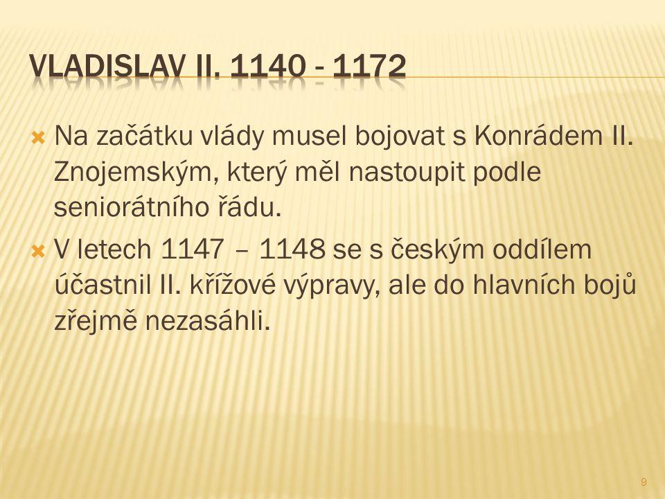  Na začátku vlády musel bojovat s Konrádem II. Znojemským, který měl nastoupit podle seniorátního řádu.  V letech 1147 – 1148 se s českým oddílem úč