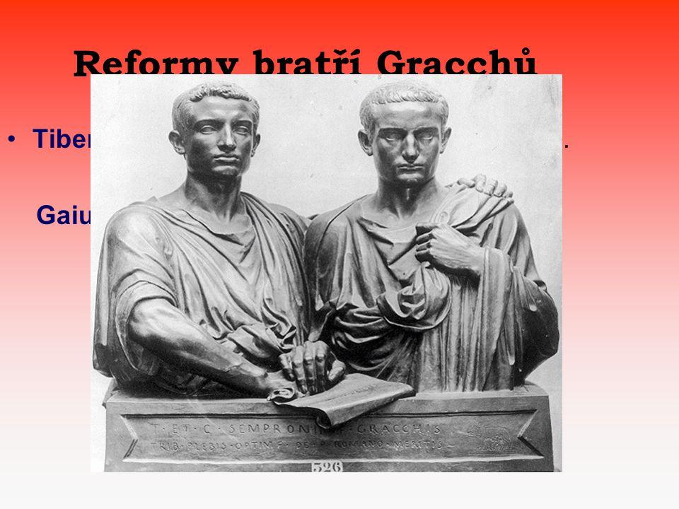 Reformy bratří Gracchů Tiberius Sempronius Gracchus – 134 př.n.l.