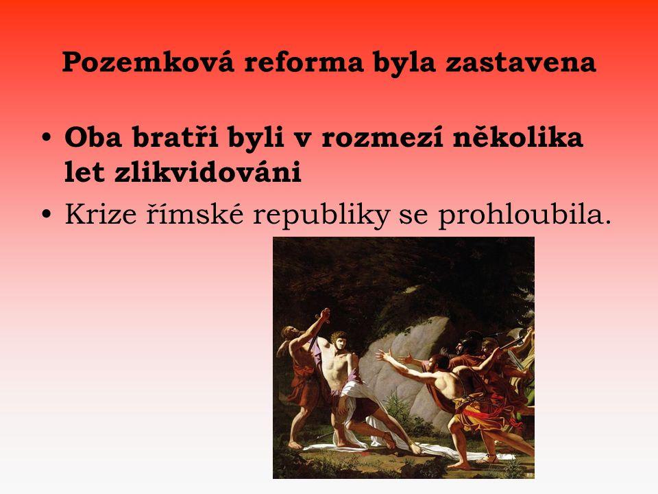 Pozemková reforma byla zastavena Oba bratři byli v rozmezí několika let zlikvidováni Krize římské republiky se prohloubila.