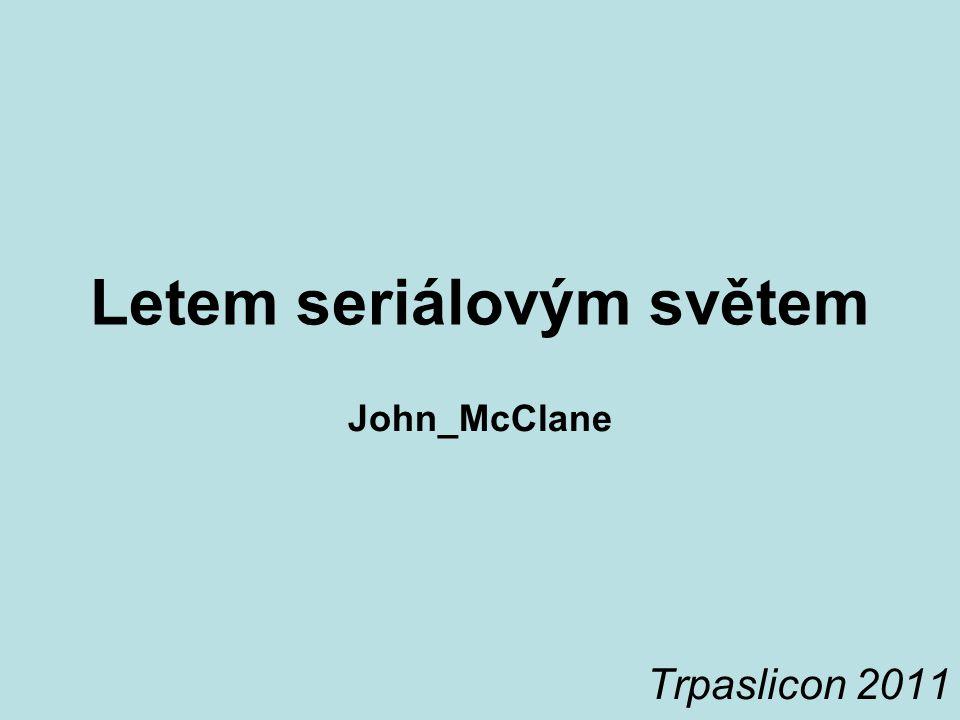 Letem seriálovým světem John_McClane Trpaslicon 2011
