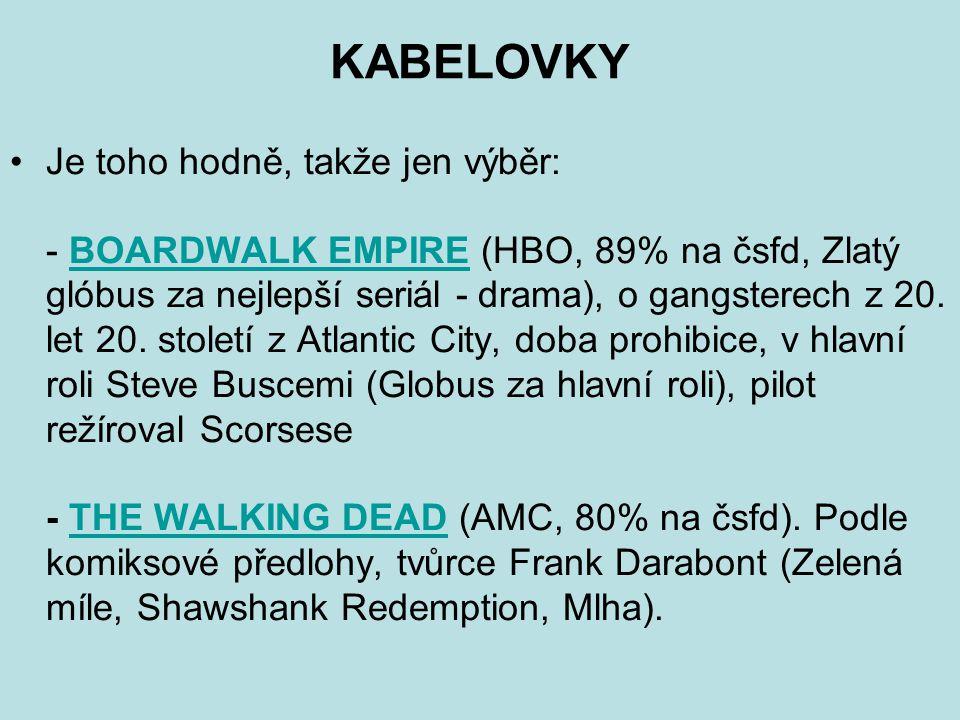 KABELOVKY Je toho hodně, takže jen výběr: - BOARDWALK EMPIRE (HBO, 89% na čsfd, Zlatý glóbus za nejlepší seriál - drama), o gangsterech z 20.