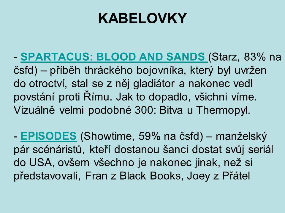 KABELOVKY - SPARTACUS: BLOOD AND SANDS (Starz, 83% na čsfd) – příběh thráckého bojovníka, který byl uvržen do otroctví, stal se z něj gladiátor a nakonec vedl povstání proti Římu.