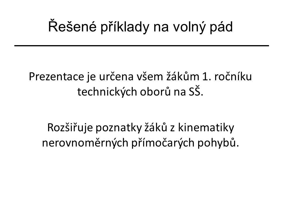 Řešené příklady na volný pád Příklad č.1: Kámen dopadl volným pádem na dno propasti rychlostí 40 m/s.