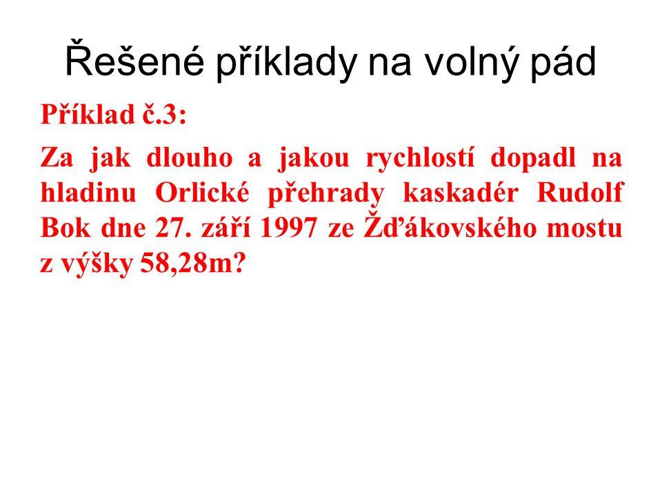Příklad č.3: Za jak dlouho a jakou rychlostí dopadl na hladinu Orlické přehrady kaskadér Rudolf Bok dne 27. září 1997 ze Žďákovského mostu z výšky 58,