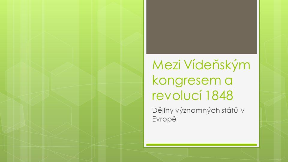 Mezi Vídeňským kongresem a revolucí 1848 Dějiny významných států v Evropě