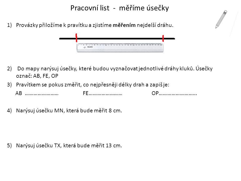 Pracovní list - měříme úsečky 1)Provázky přiložíme k pravítku a zjistíme měřením nejdelší dráhu. 2) Do mapy narýsuj úsečky, které budou vyznačovat jed