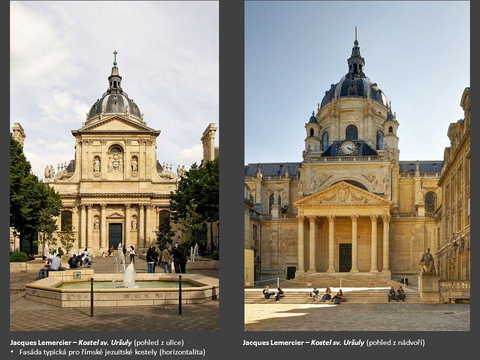 Jacques Lemercier – Kostel sv. Uršuly (pohled z ulice) Jacques Lemercier – Kostel sv. Uršuly (pohled z nádvoří) Fasáda typická pro římské jezuitské ko