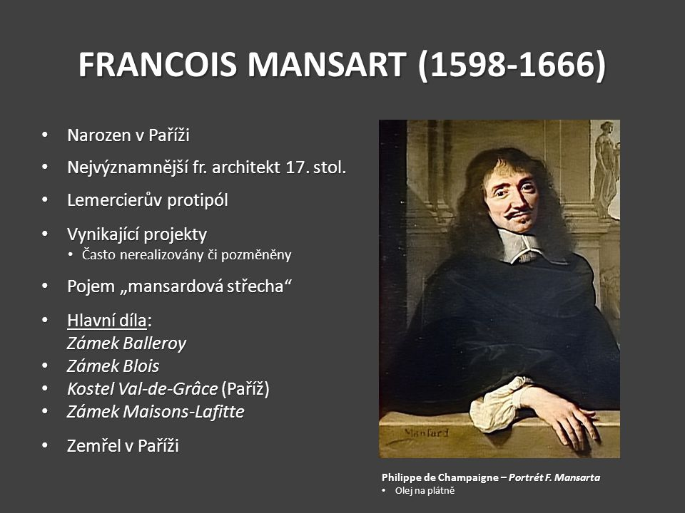 FRANCOIS MANSART (1598-1666) Narozen v Paříži Narozen v Paříži Nejvýznamnější fr. architekt 17. stol. Nejvýznamnější fr. architekt 17. stol. Lemercier