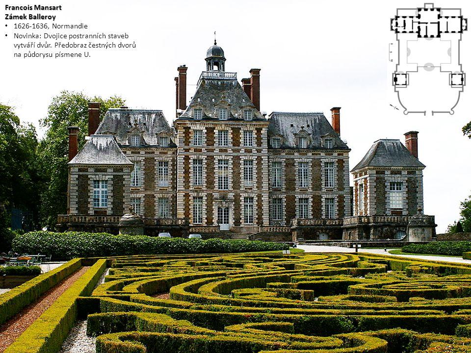 Francois Mansart Zámek Balleroy 1626-1636, Normandie Novinka: Dvojice postranních staveb vytváří dvůr. Předobraz čestných dvorů na půdorysu písmene U.