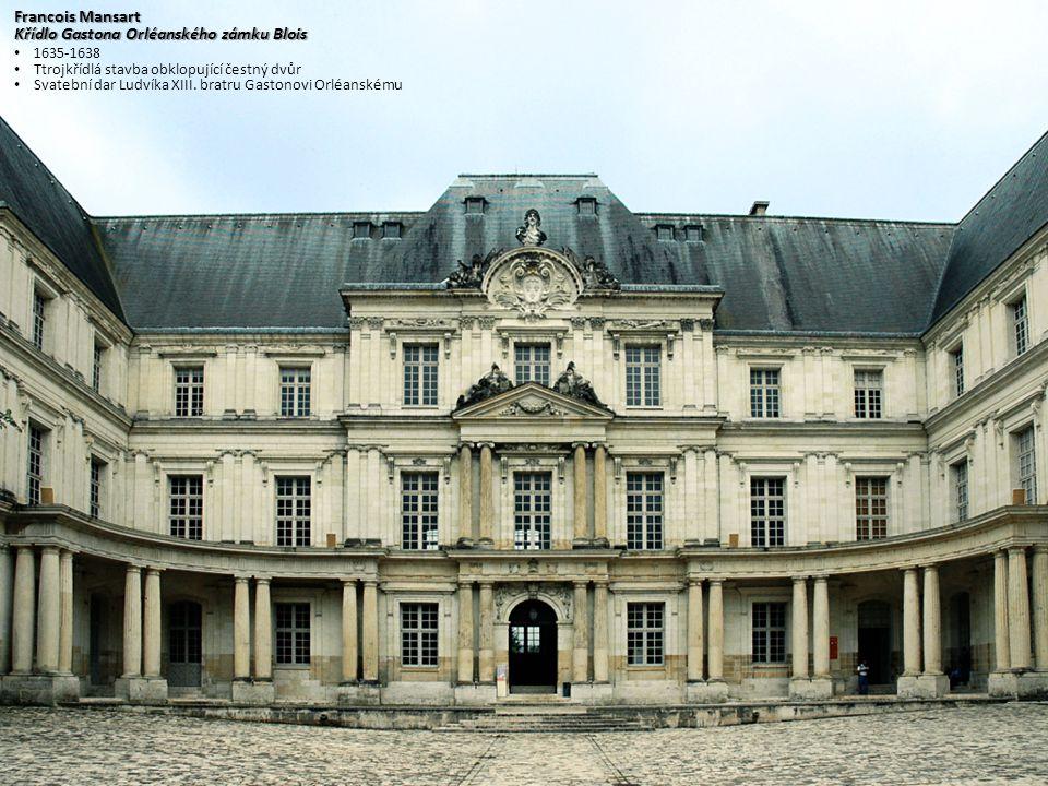 Francois Mansart Křídlo Gastona Orléanského zámku Blois 1635-1638 Ttrojkřídlá stavba obklopující čestný dvůr Svatební dar Ludvíka XIII. bratru Gastono