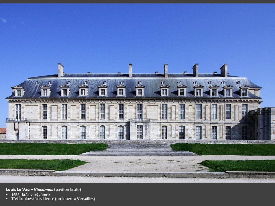 Louis Le Vau – Vincennes (pavilon krále) 1653, královský zámek 1653, královský zámek Třetí královská rezidence (po Louvre a Versailles) Třetí královsk
