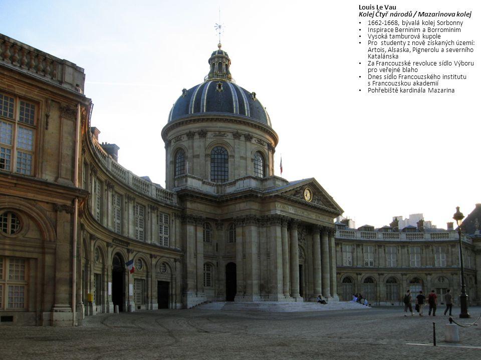 Louis Le Vau Kolej Čtyř národů / Mazarinova kolej 1662-1668, bývalá kolej Sorbonny Inspirace Berninim a Borrominim Vysoká tamburová kupole Pro student