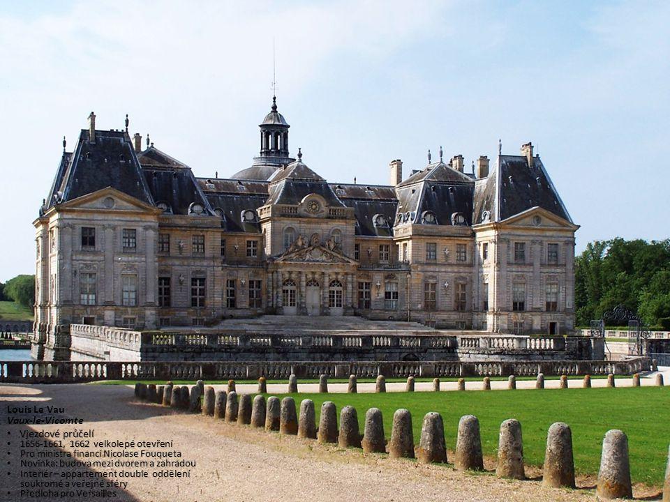 Louis Le Vau Vaux-le-Vicomte Vjezdové průčelí Vjezdové průčelí 1656-1661, 1662 velkolepé otevření 1656-1661, 1662 velkolepé otevření Pro ministra fina