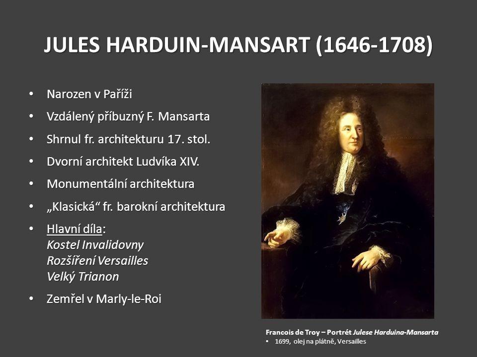 JULES HARDUIN-MANSART (1646-1708) Narozen v Paříži Narozen v Paříži Vzdálený příbuzný F. Mansarta Vzdálený příbuzný F. Mansarta Shrnul fr. architektur
