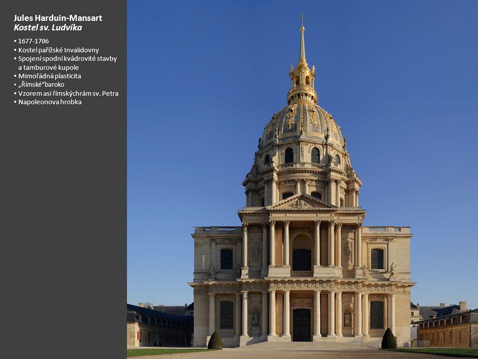 Jules Harduin-Mansart Kostel sv. Ludvíka 1677-1706 1677-1706 Kostel pařížské Invalidovny Kostel pařížské Invalidovny Spojení spodní kvádrovité stavby