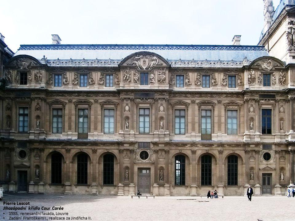 Pierre Lescot Jihozápadní křídlo Cour Carée 1555, renesanční fasáda, Louvre 1555, renesanční fasáda, Louvre Zadání Františkem I., realizace za Jindřic