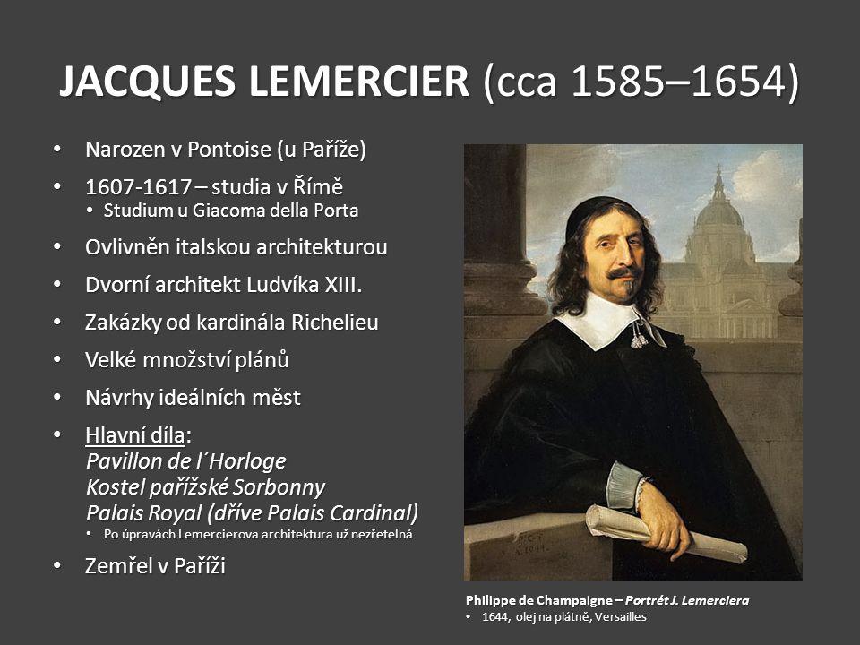 JACQUES LEMERCIER (cca 1585–1654) Narozen v Pontoise (u Paříže) Narozen v Pontoise (u Paříže) 1607-1617 – studia v Římě 1607-1617 – studia v Římě Stud