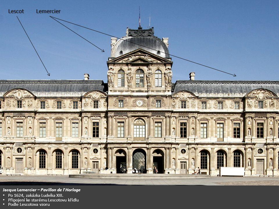 Jacque Lemercier – Pavillon de ľ Horloge Po 1624, zakázka Ludvíka XIII. Po 1624, zakázka Ludvíka XIII. Připojení ke starému Lescotovu křídlu Připojení
