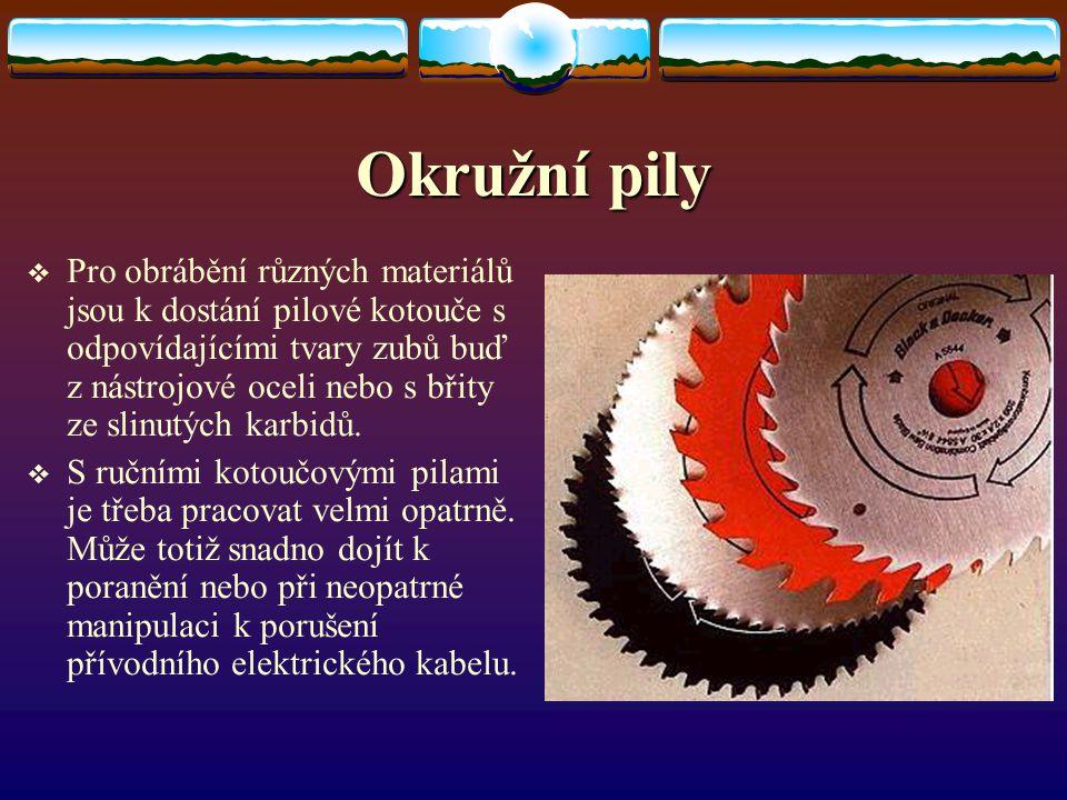 Okružní pily PPro obrábění různých materiálů jsou k dostání pilové kotouče s odpovídajícími tvary zubů buď z nástrojové oceli nebo s břity ze slinutých karbidů.