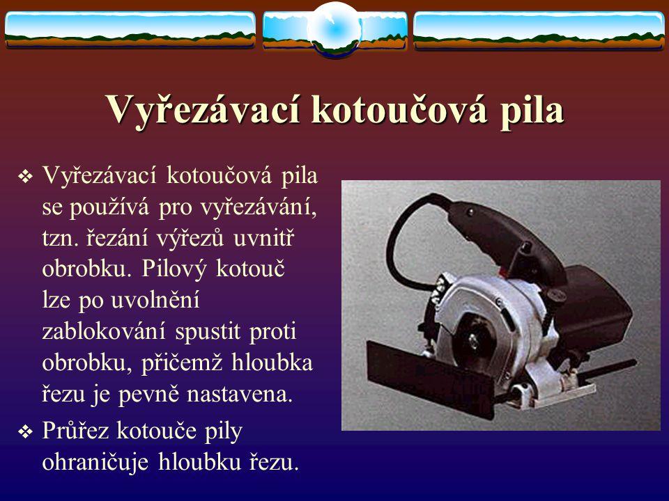 Vyřezávací kotoučová pila VVyřezávací kotoučová pila se používá pro vyřezávání, tzn.