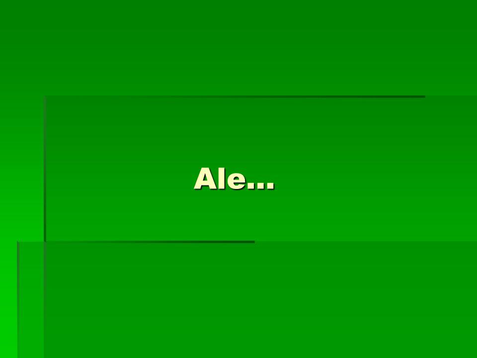 Ale… Ale…