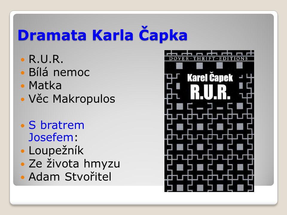 Dramata Karla Čapka R.U.R. Bílá nemoc Matka Věc Makropulos S bratrem Josefem: Loupežník Ze života hmyzu Adam Stvořitel