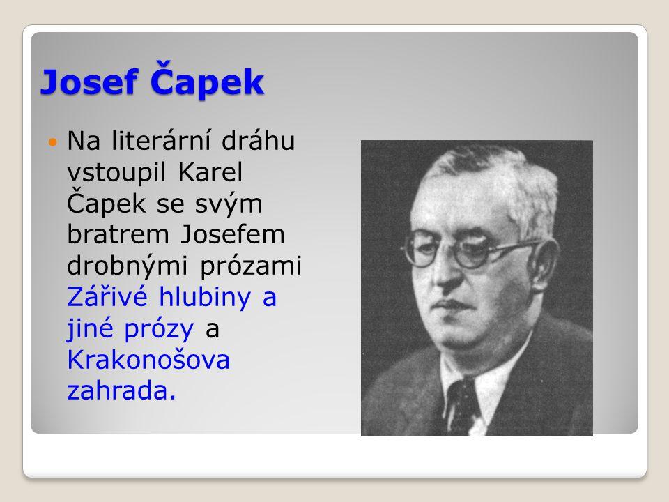 Josef Čapek Na literární dráhu vstoupil Karel Čapek se svým bratrem Josefem drobnými prózami Zářivé hlubiny a jiné prózy a Krakonošova zahrada.
