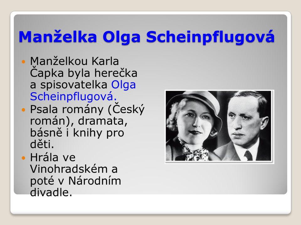 Manželka Olga Scheinpflugová Manželkou Karla Čapka byla herečka a spisovatelka Olga Scheinpflugová. Psala romány (Český román), dramata, básně i knihy