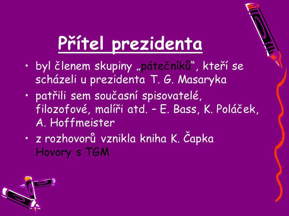 """Přítel prezidenta byl členem skupiny """"pátečníků"""", kteří se scházeli u prezidenta T. G. Masaryka patřili sem současní spisovatelé, filozofové, malíři a"""