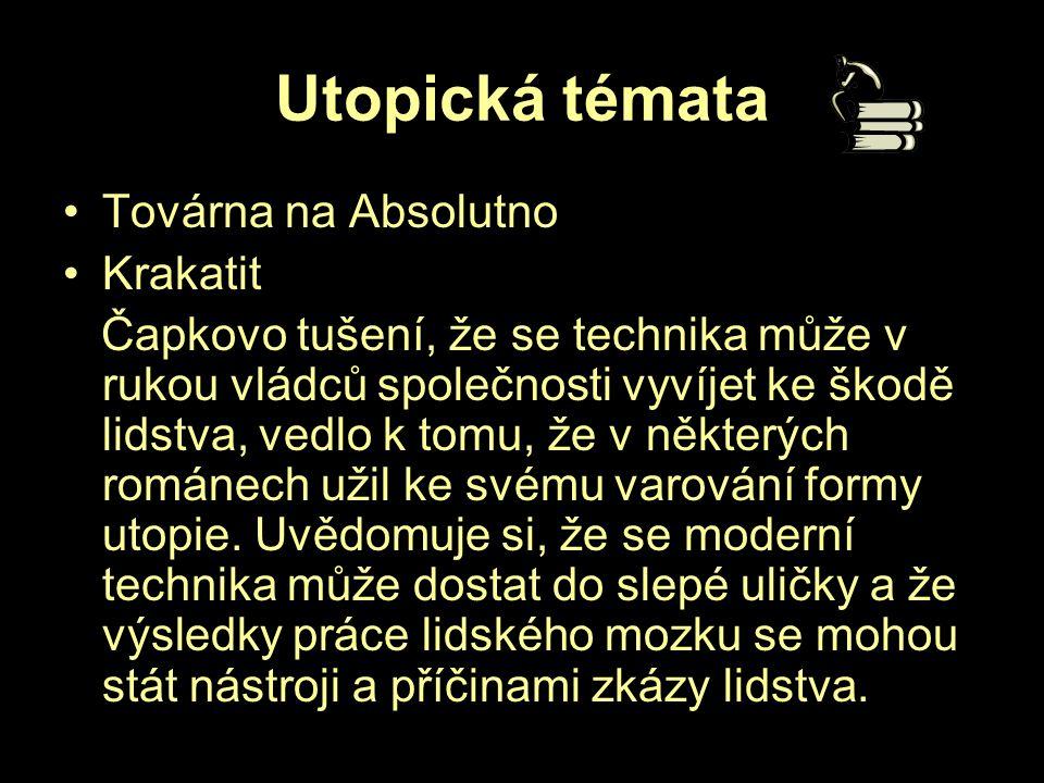 Utopická témata Továrna na Absolutno Krakatit Čapkovo tušení, že se technika může v rukou vládců společnosti vyvíjet ke škodě lidstva, vedlo k tomu, ž