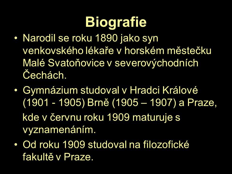 Biografie Narodil se roku 1890 jako syn venkovského lékaře v horském městečku Malé Svatoňovice v severovýchodních Čechách. Gymnázium studoval v Hradci