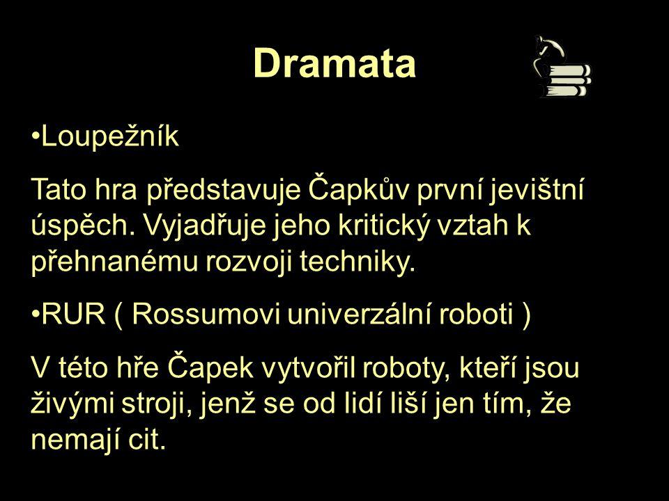Dramata Loupežník Tato hra představuje Čapkův první jevištní úspěch. Vyjadřuje jeho kritický vztah k přehnanému rozvoji techniky. RUR ( Rossumovi univ