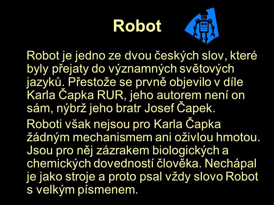 Robot Robot je jedno ze dvou českých slov, které byly přejaty do významných světových jazyků. Přestože se prvně objevilo v díle Karla Čapka RUR, jeho