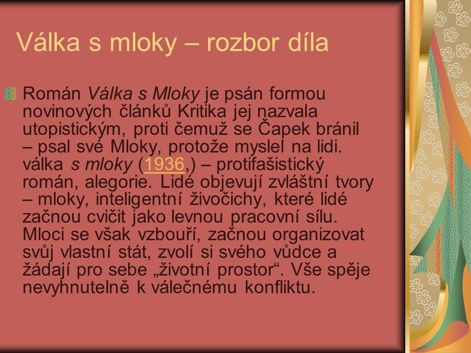 Válka s mloky – rozbor díla Román Válka s Mloky je psán formou novinových článků Kritika jej nazvala utopistickým, proti čemuž se Čapek bránil – psal své Mloky, protože myslel na lidi.