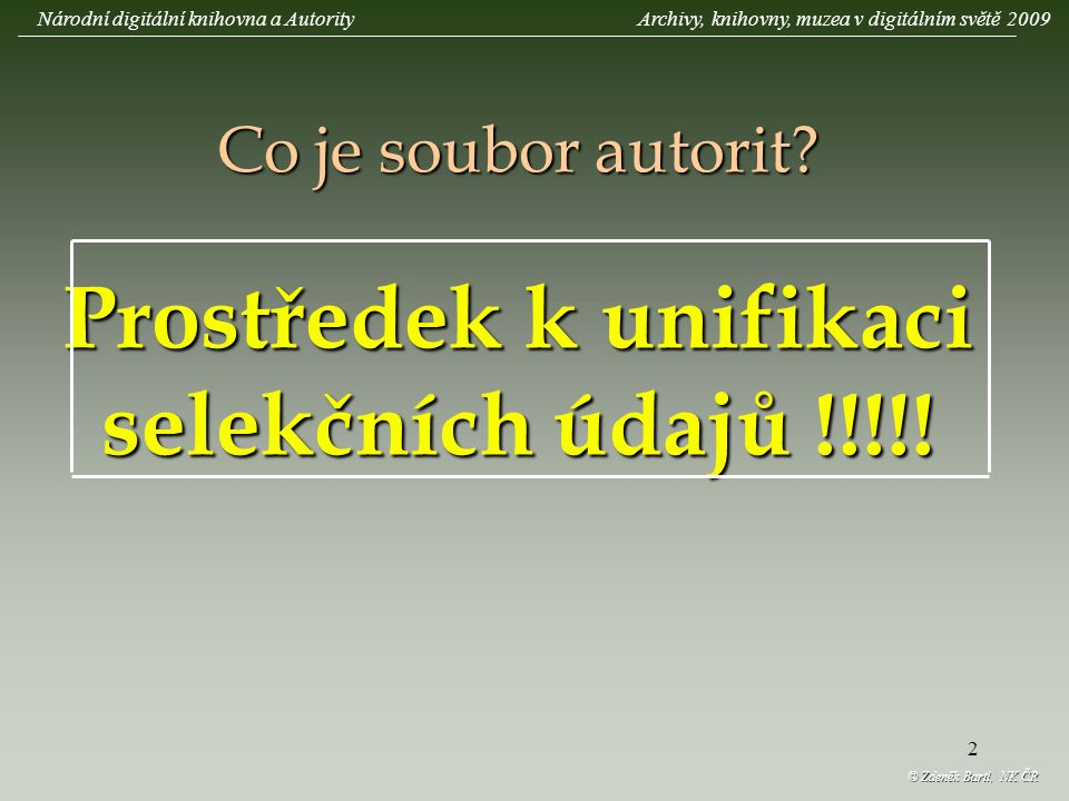 2 Co je soubor autorit. Prostředek k unifikaci selekčních údajů !!!!.