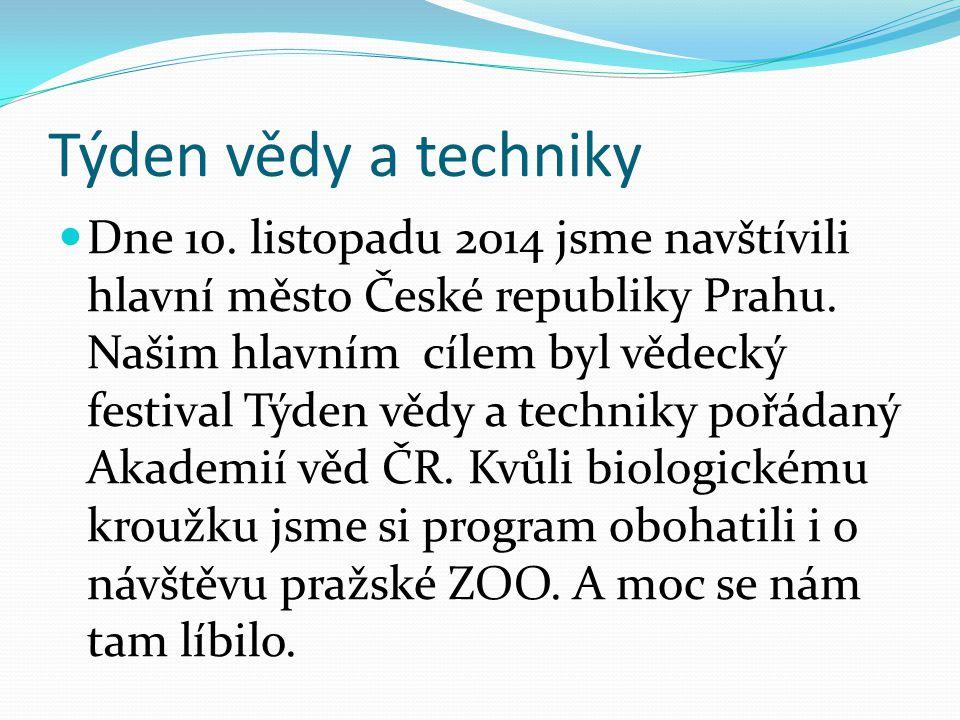 Týden vědy a techniky Dne 10. listopadu 2014 jsme navštívili hlavní město České republiky Prahu.