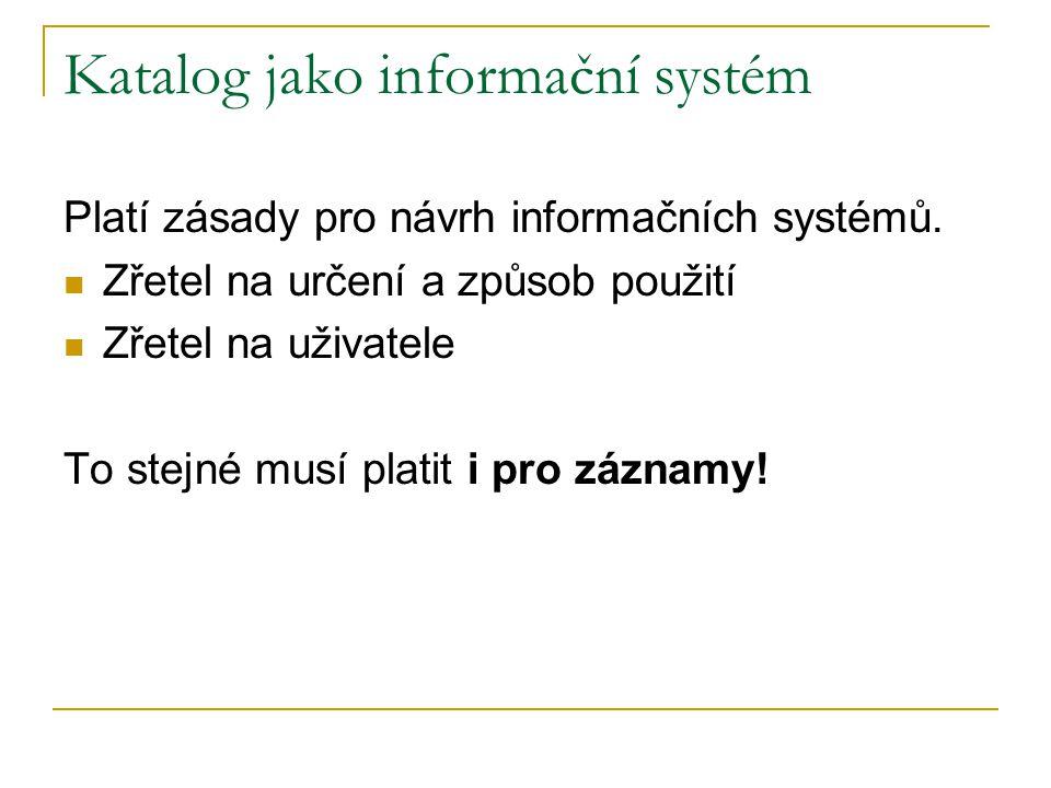 Katalog jako informační systém Platí zásady pro návrh informačních systémů.