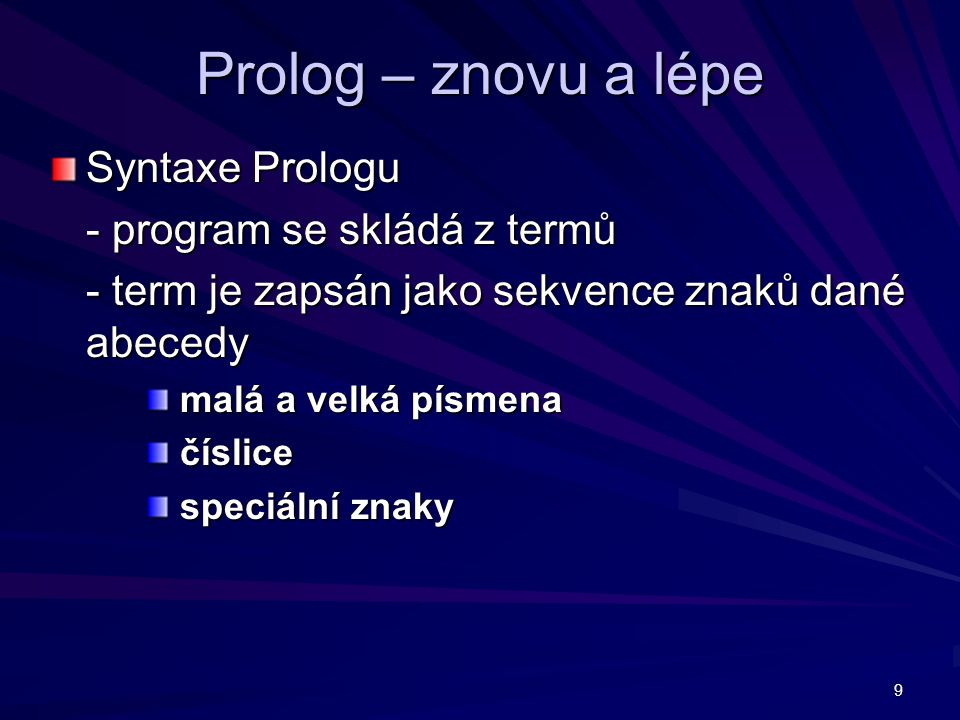 10 Prolog – znovu a lépe Syntaxe Prologu proměnnákonstanta atominteger term struktura