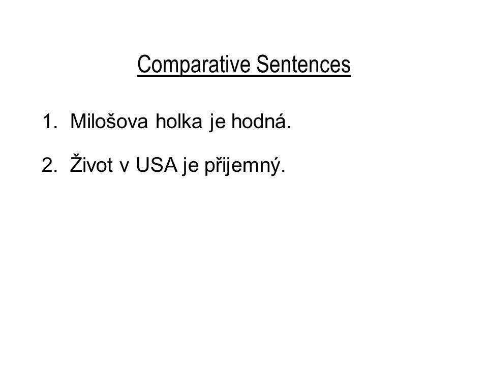 Comparative Sentences 1. Milošova holka je hodná. 2. Život v USA je přijemný.