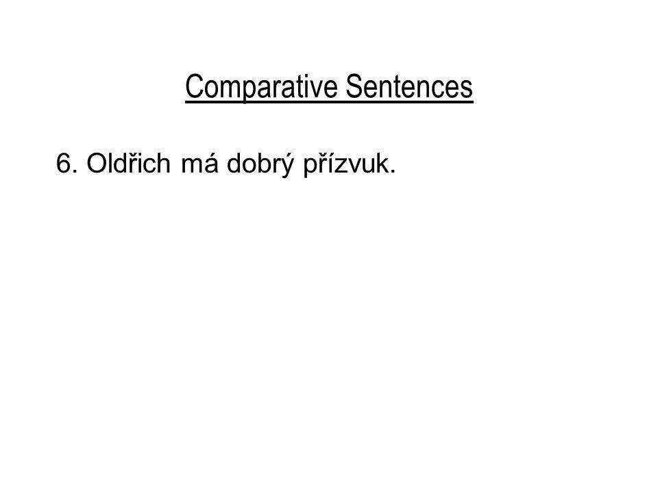 Comparative Sentences 6. Oldřich má dobrý přízvuk.