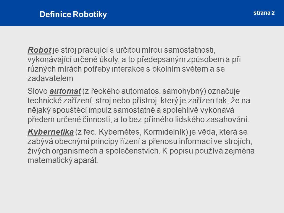 strana 2 Robot je stroj pracující s určitou mírou samostatnosti, vykonávající určené úkoly, a to předepsaným způsobem a při různých mírách potřeby int