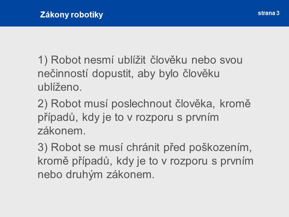1) Robot nesmí ublížit člověku nebo svou nečinností dopustit, aby bylo člověku ublíženo. 2) Robot musí poslechnout člověka, kromě případů, kdy je to v